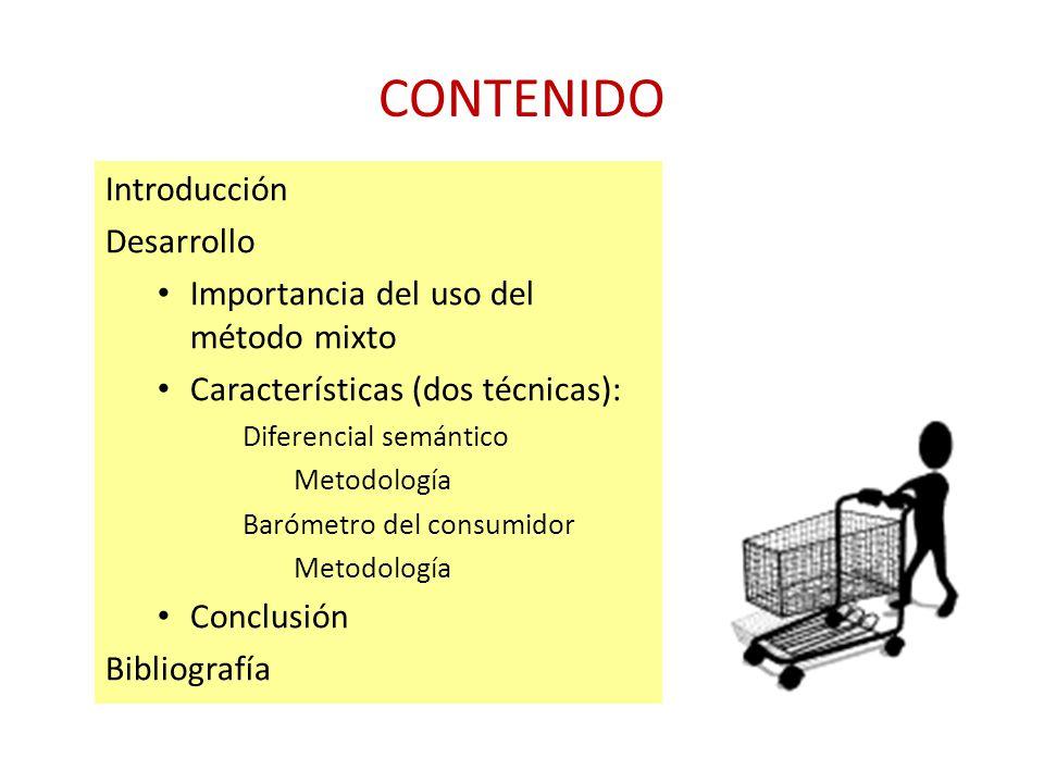 CONTENIDO Introducción Desarrollo Importancia del uso del método mixto Características (dos técnicas): Diferencial semántico Metodología Barómetro del consumidor Metodología Conclusión Bibliografía