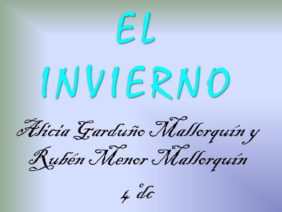 EL INVIERNO Alicia Garduño Mallorquín y Rubén Menor Mallorquín 4ºdc