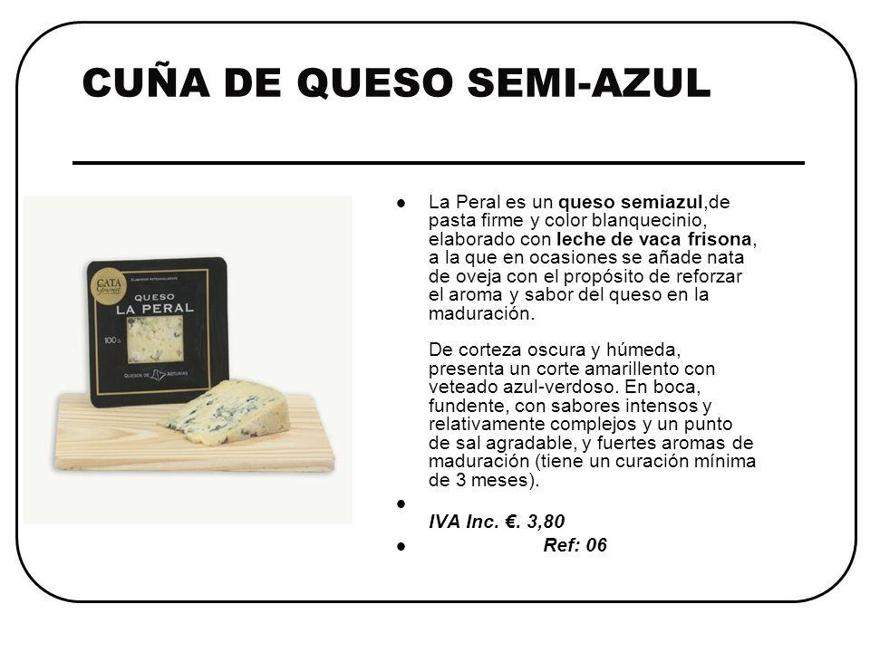 CUÑA DE QUESO SEMI-AZUL La Peral es un queso semiazul,de pasta firme y color blanquecinio, elaborado con leche de vaca frisona, a la que en ocasiones se añade nata de oveja con el propósito de reforzar el aroma y sabor del queso en la maduración.
