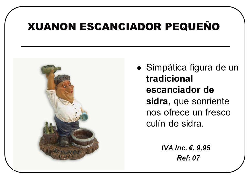 XUANON ESCANCIADOR PEQUEÑO Simpática figura de un tradicional escanciador de sidra, que sonriente nos ofrece un fresco culín de sidra.