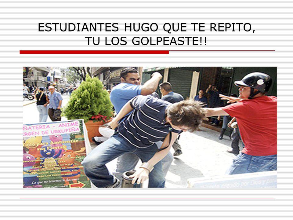 ESTUDIANTES HUGO QUE TE REPITO, TU LOS GOLPEASTE!!