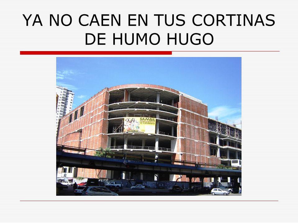YA NO CAEN EN TUS CORTINAS DE HUMO HUGO