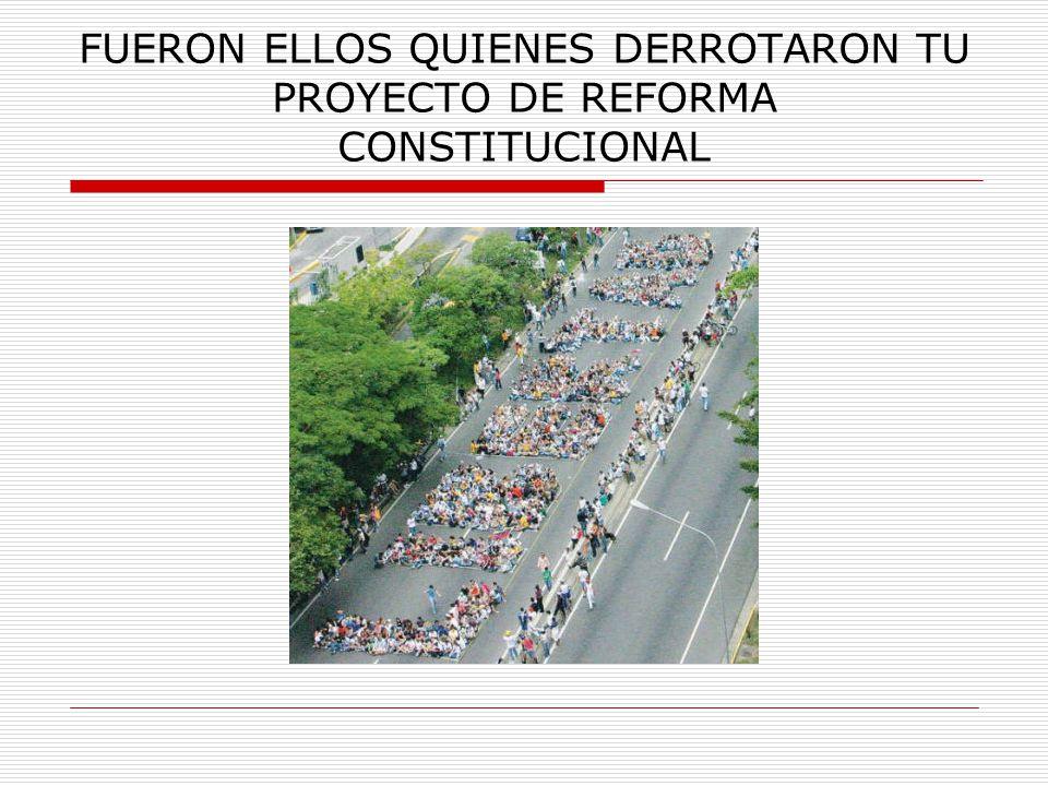 FUERON ELLOS QUIENES DERROTARON TU PROYECTO DE REFORMA CONSTITUCIONAL
