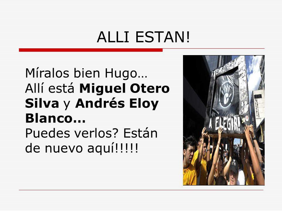 ALLI ESTAN. Míralos bien Hugo… Allí está Miguel Otero Silva y Andrés Eloy Blanco… Puedes verlos.