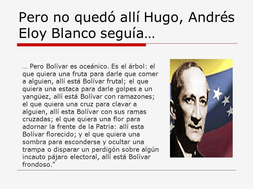 Pero no quedó allí Hugo, Andrés Eloy Blanco seguía… … Pero Bolívar es oceánico.