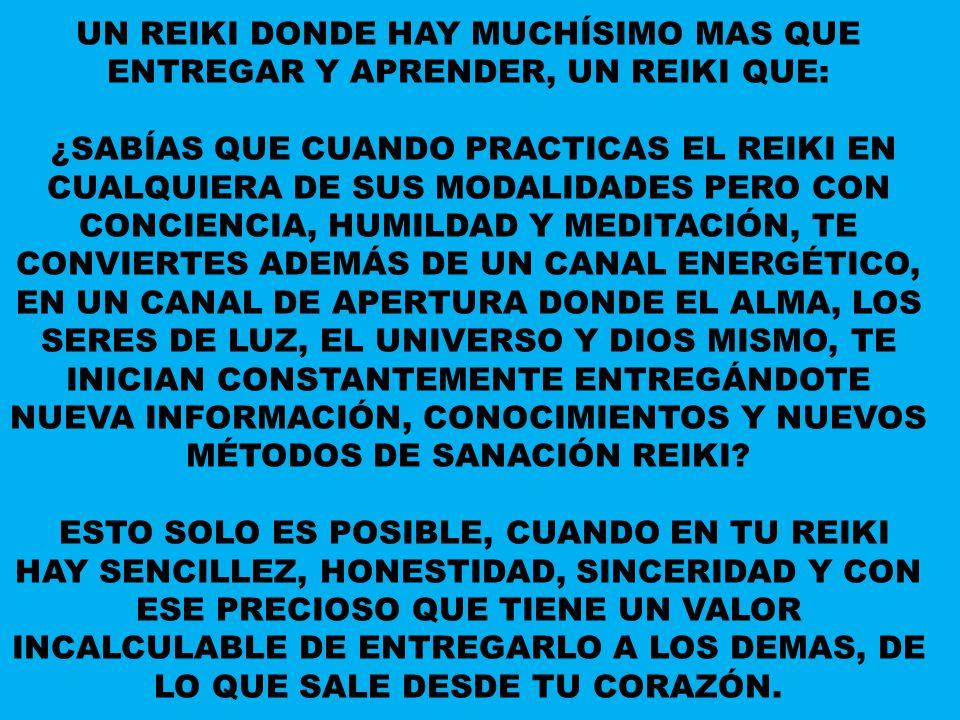 LA NUESTRA MANERA DE PRACTICARLO: COMO BIEN YA SABEN USTEDES, ES LA DE TRABAJAR CON EL REIKI, NUESTRO REIKI DESDE UN PLANO ELEVADO, HUMILDE, ESPIRITUAL Y EL SABER HACERLO CON VERDADERA CONCIENCIA, MEDITACIÓN Y DE CORAZÓN A CORAZÓN.