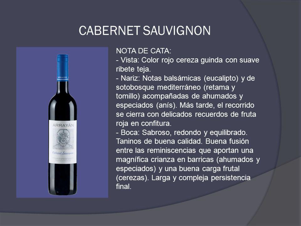 CABERNET SAUVIGNON NOTA DE CATA: - Vista: Color rojo cereza guinda con suave ribete teja.
