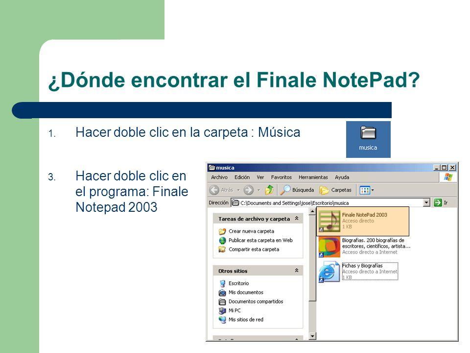 ¿Dónde encontrar el Finale NotePad. 1. Hacer doble clic en la carpeta : Música 3.