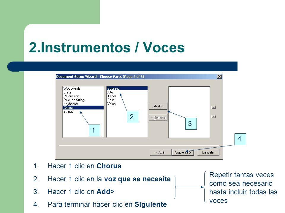 2.Instrumentos / Voces 1.Hacer 1 clic en Chorus 2.Hacer 1 clic en la voz que se necesite 3.Hacer 1 clic en Add> 4.Para terminar hacer clic en Siguiente 1 2 3 Repetir tantas veces como sea necesario hasta incluir todas las voces 4