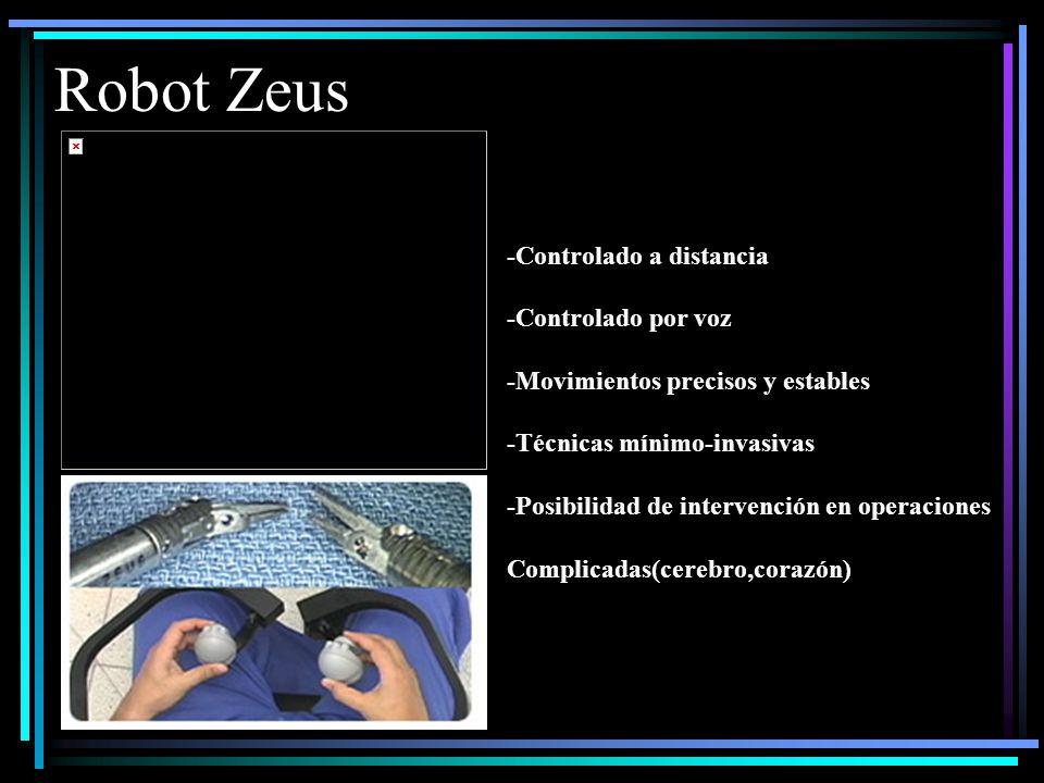 Robot Zeus -Controlado a distancia -Controlado por voz -Movimientos precisos y estables -Técnicas mínimo-invasivas -Posibilidad de intervención en operaciones Complicadas(cerebro,corazón) técnicas mínimo-