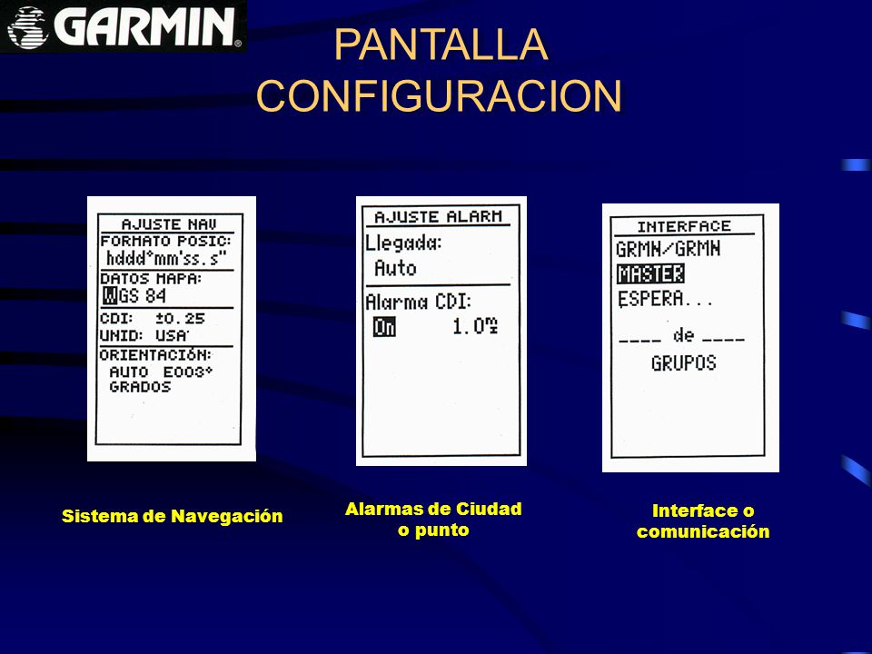 PANTALLA CONFIGURACION PANTALLA CONFIGURACION Interface o comunicación Sistema de Navegación Alarmas de Ciudad o punto