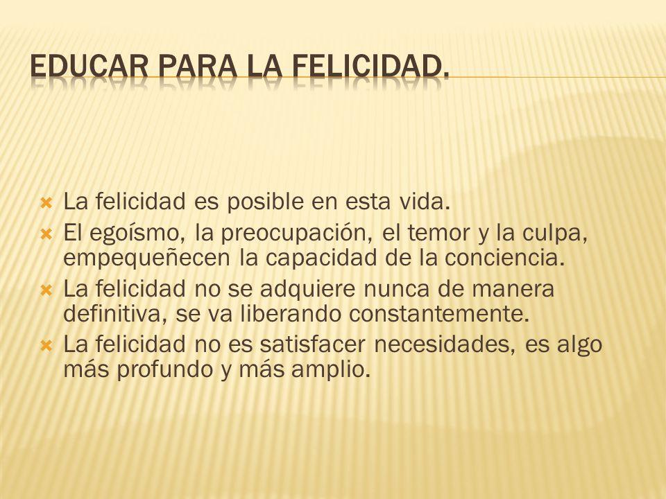  La felicidad es posible en esta vida.