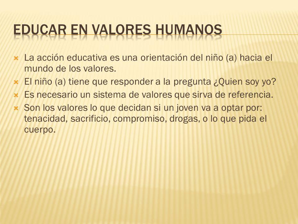  La acción educativa es una orientación del niño (a) hacia el mundo de los valores.