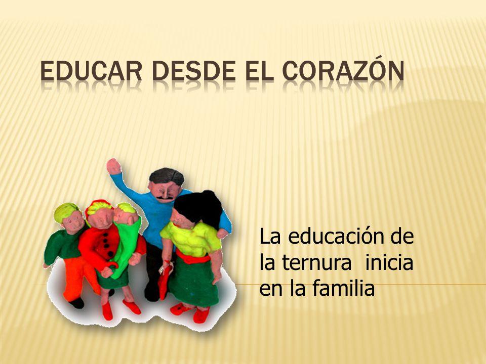 La educación de la ternura inicia en la familia