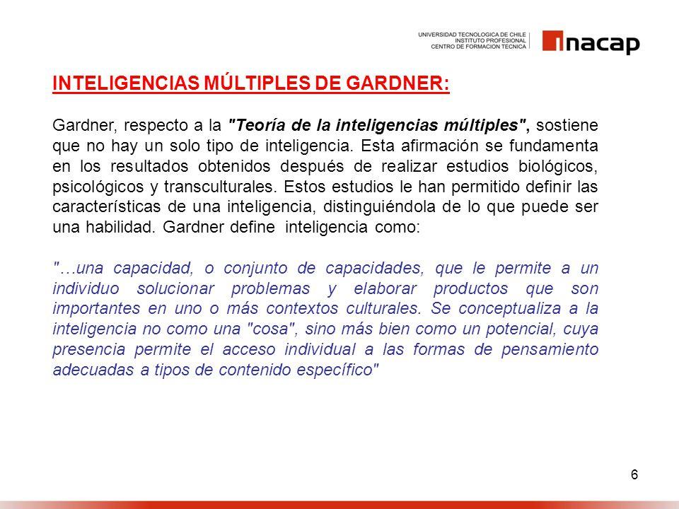 6 INTELIGENCIAS MÚLTIPLES DE GARDNER: Gardner, respecto a la Teoría de la inteligencias múltiples , sostiene que no hay un solo tipo de inteligencia.