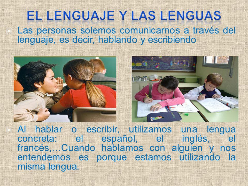  Las personas solemos comunicarnos a través del lenguaje, es decir, hablando y escribiendo.