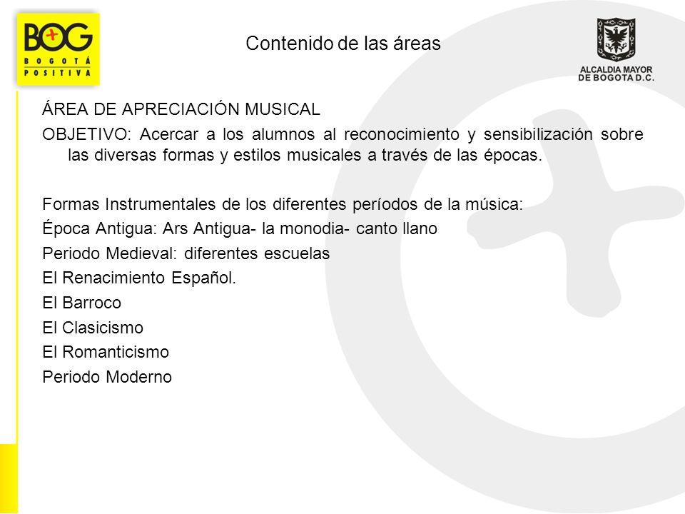 Contenido de las áreas ÁREA DE APRECIACIÓN MUSICAL OBJETIVO: Acercar a los alumnos al reconocimiento y sensibilización sobre las diversas formas y estilos musicales a través de las épocas.