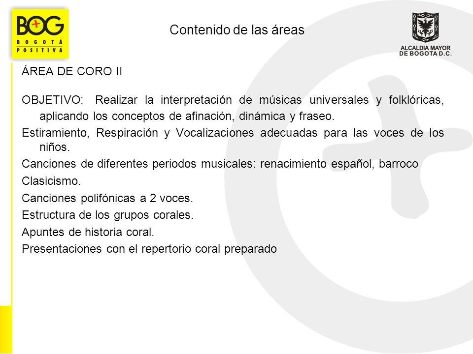 Contenido de las áreas ÁREA DE CORO II OBJETIVO: Realizar la interpretación de músicas universales y folklóricas, aplicando los conceptos de afinación, dinámica y fraseo.