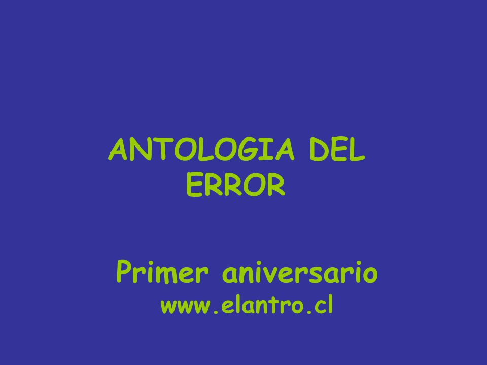 ANTOLOGIA DEL ERROR Primer aniversario www.elantro.cl
