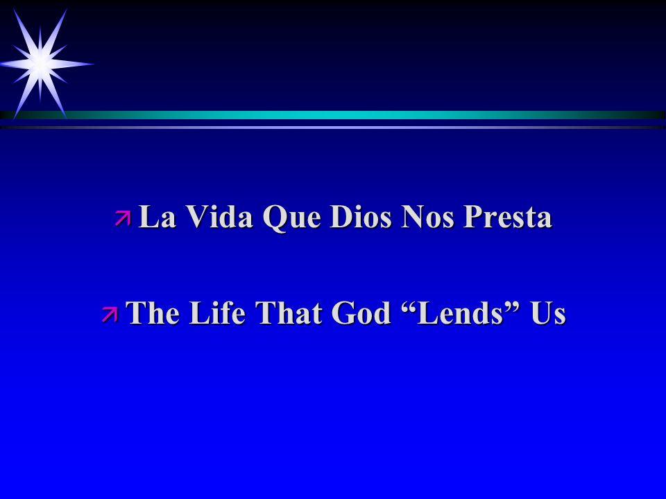 ä La Vida Que Dios Nos Presta ä The Life That God Lends Us