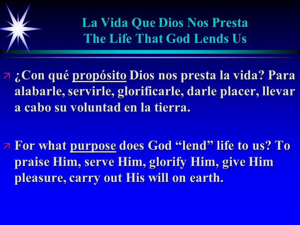 La Vida Que Dios Nos Presta The Life That God Lends Us ä ¿Con qué propósito Dios nos presta la vida.