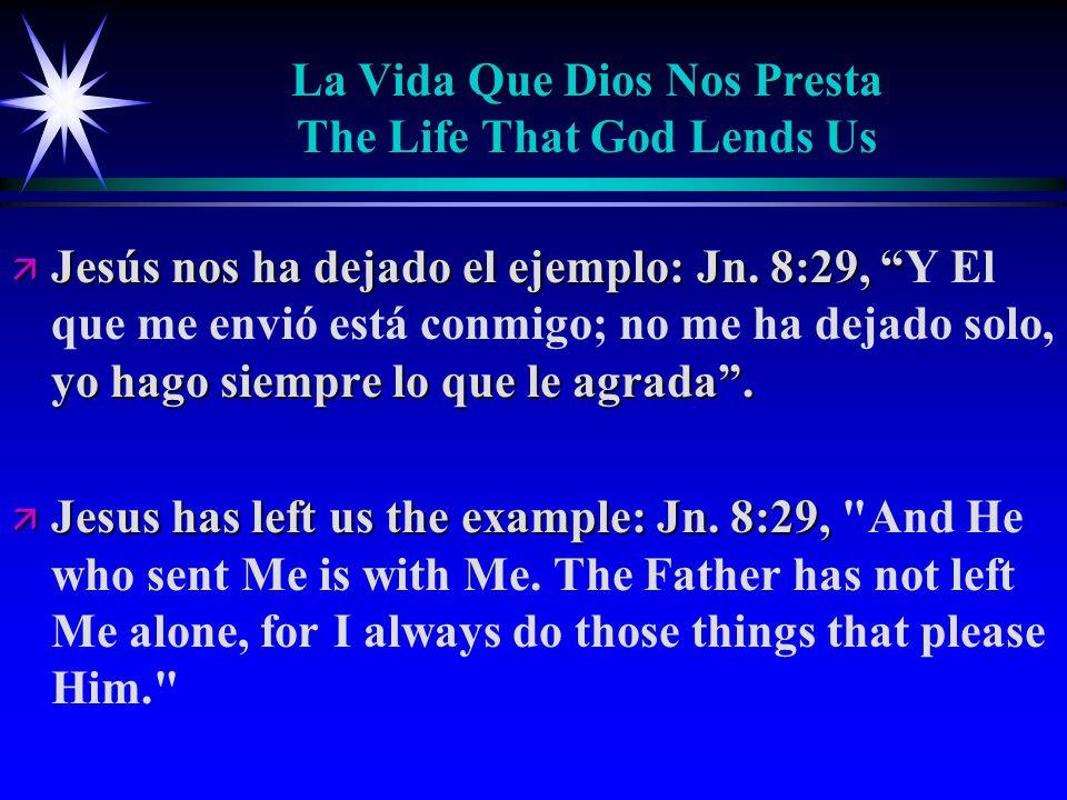La Vida Que Dios Nos Presta The Life That God Lends Us ä Jesús nos ha dejado el ejemplo: Jn.