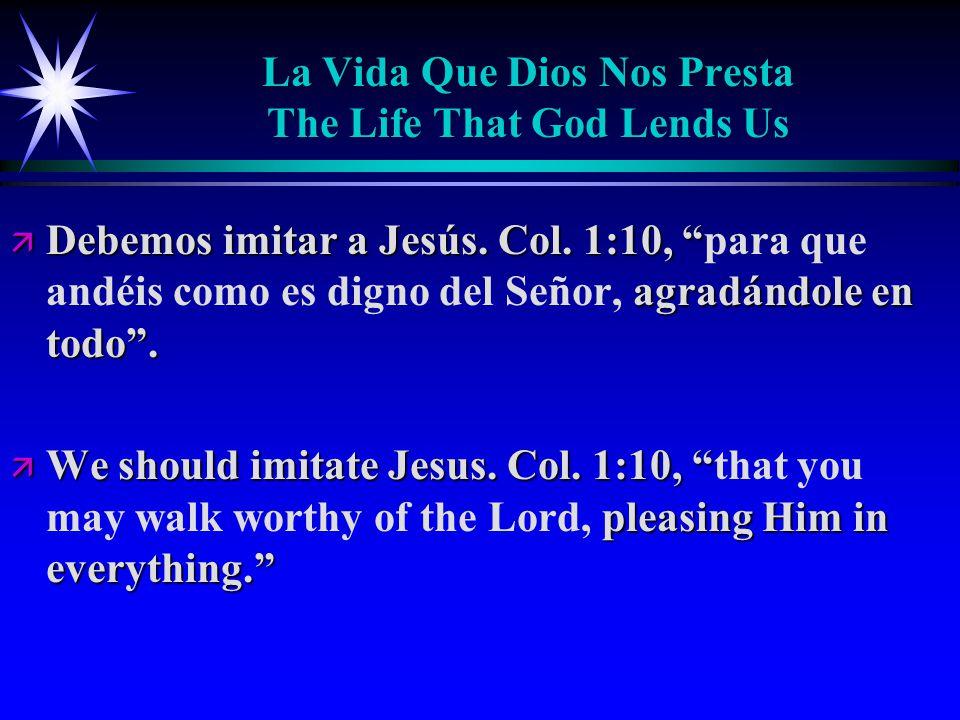 La Vida Que Dios Nos Presta The Life That God Lends Us ä Debemos imitar a Jesús.