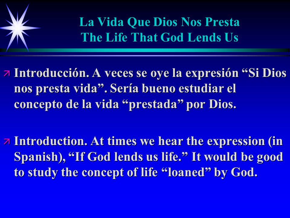 La Vida Que Dios Nos Presta The Life That God Lends Us ä Introducción.