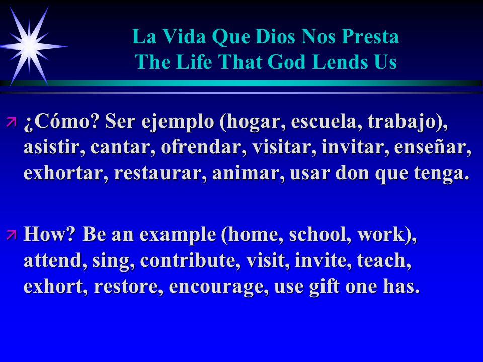 La Vida Que Dios Nos Presta The Life That God Lends Us ä ¿Cómo.