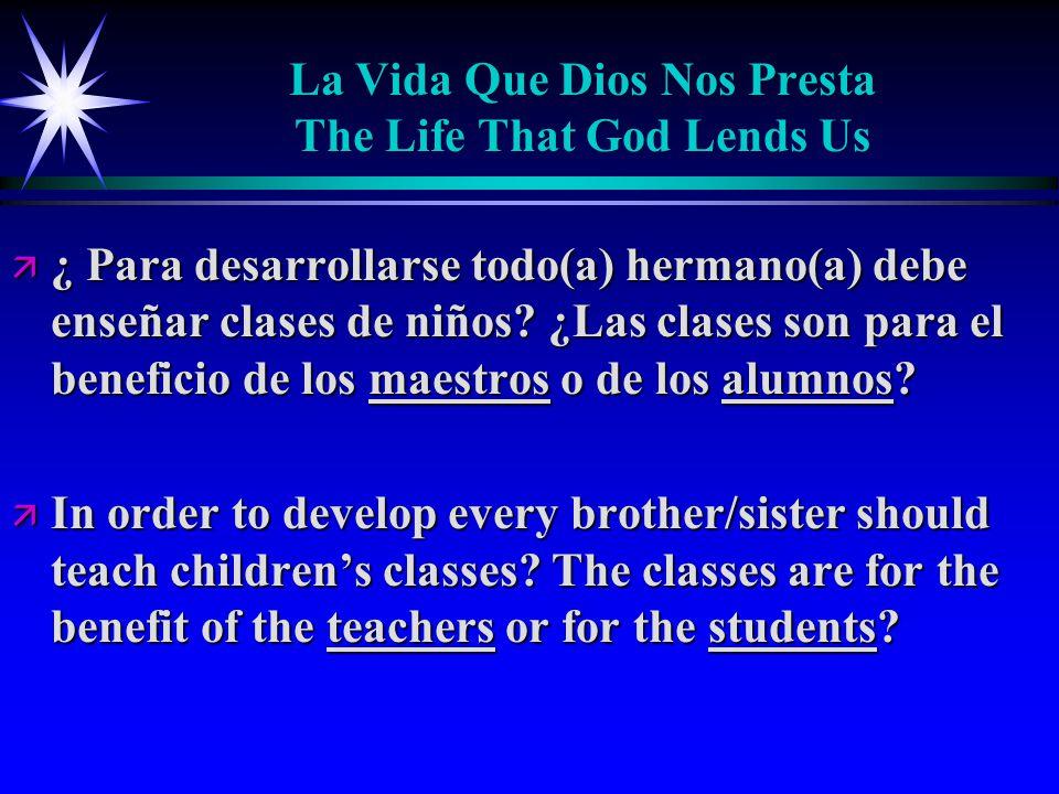 La Vida Que Dios Nos Presta The Life That God Lends Us ä ¿ Para desarrollarse todo(a) hermano(a) debe enseñar clases de niños.