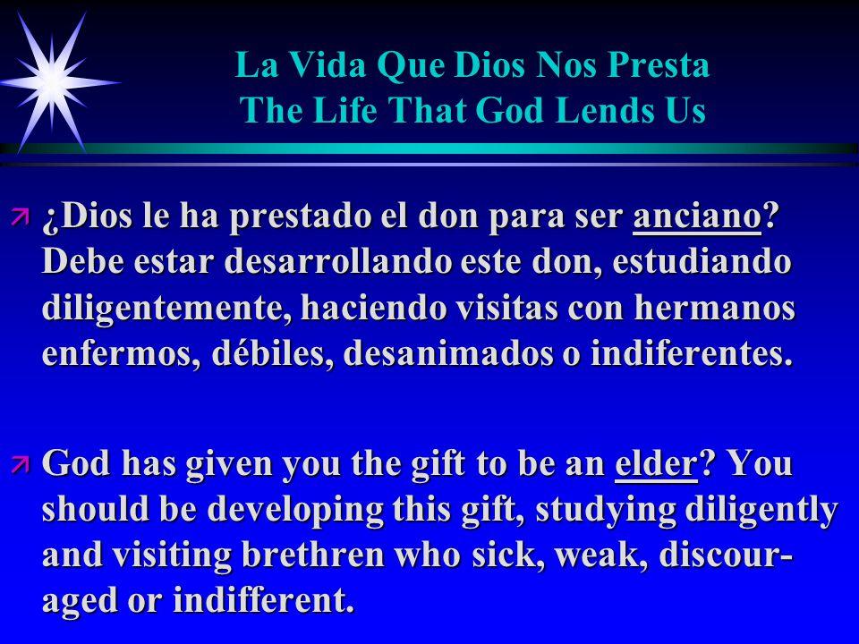 La Vida Que Dios Nos Presta The Life That God Lends Us ä ¿Dios le ha prestado el don para ser anciano.