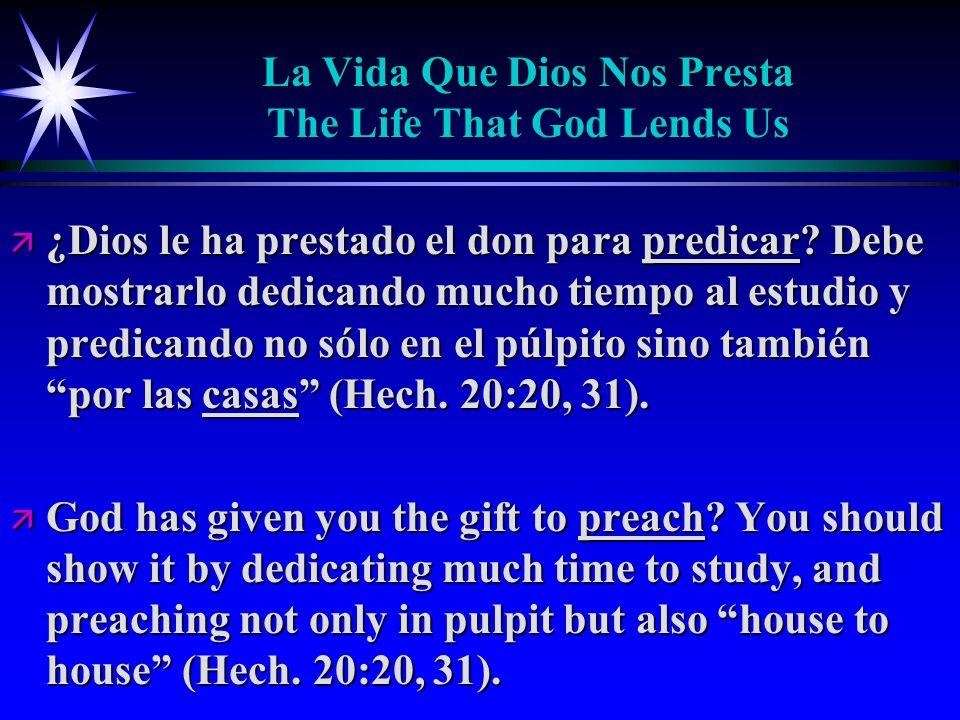 La Vida Que Dios Nos Presta The Life That God Lends Us ä ¿Dios le ha prestado el don para predicar.