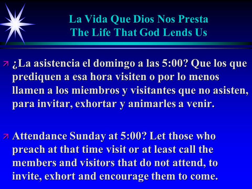 La Vida Que Dios Nos Presta The Life That God Lends Us ä ¿La asistencia el domingo a las 5:00.