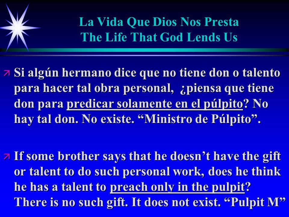 La Vida Que Dios Nos Presta The Life That God Lends Us ä Si algún hermano dice que no tiene don o talento para hacer tal obra personal, ¿piensa que tiene don para predicar solamente en el púlpito.