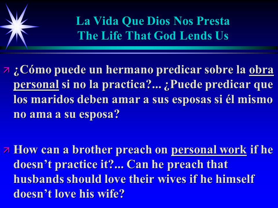 La Vida Que Dios Nos Presta The Life That God Lends Us ä ¿Cómo puede un hermano predicar sobre la obra personal si no la practica ...