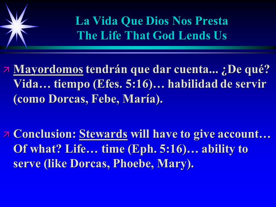 La Vida Que Dios Nos Presta The Life That God Lends Us ä Mayordomos tendrán que dar cuenta...