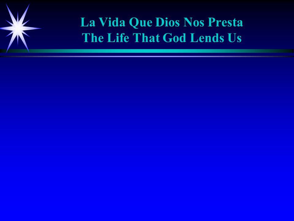 La Vida Que Dios Nos Presta The Life That God Lends Us