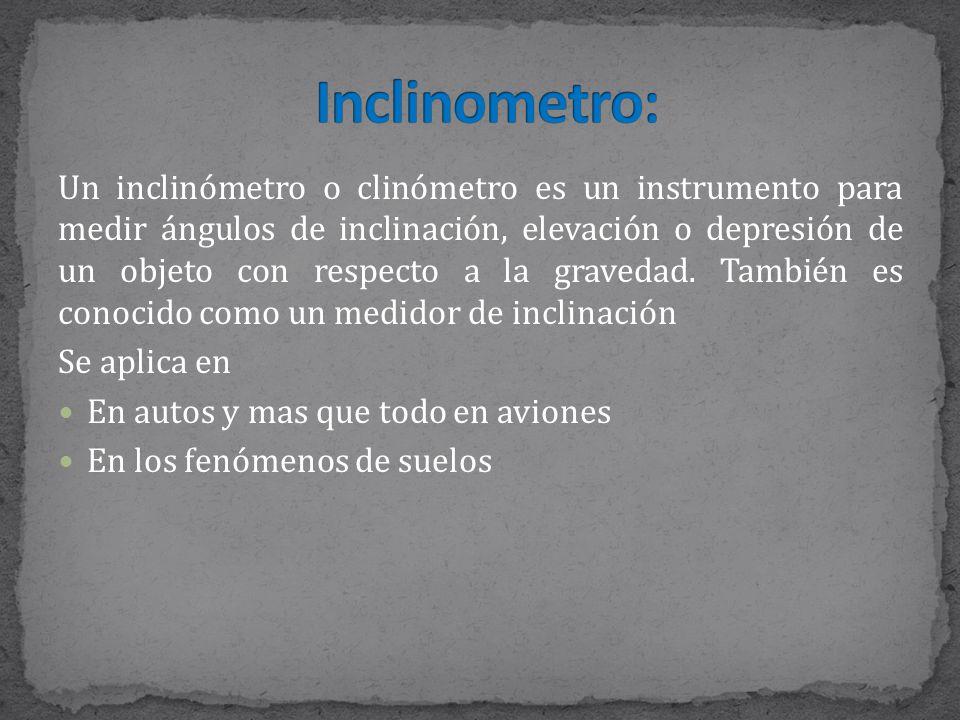 Un inclinómetro o clinómetro es un instrumento para medir ángulos de inclinación, elevación o depresión de un objeto con respecto a la gravedad.