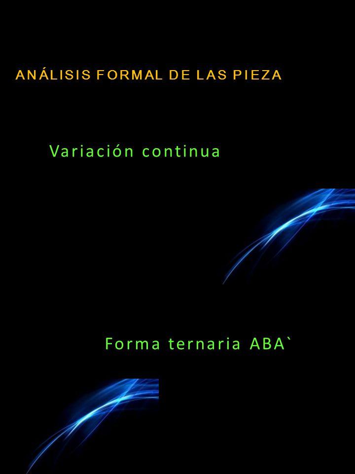 ANÁLISIS FORMAL DE LAS PIEZA Variación continua Forma ternaria ABA`