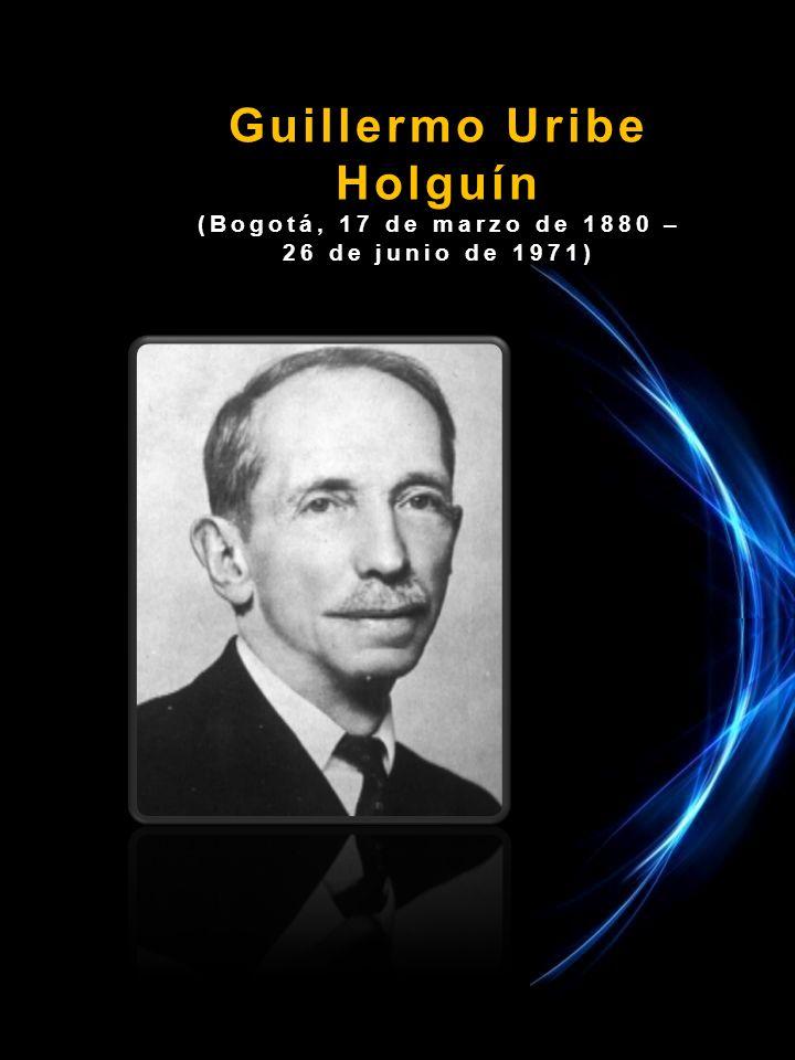 Guillermo Uribe Holguín (Bogotá, 17 de marzo de 1880 – 26 de junio de 1971)