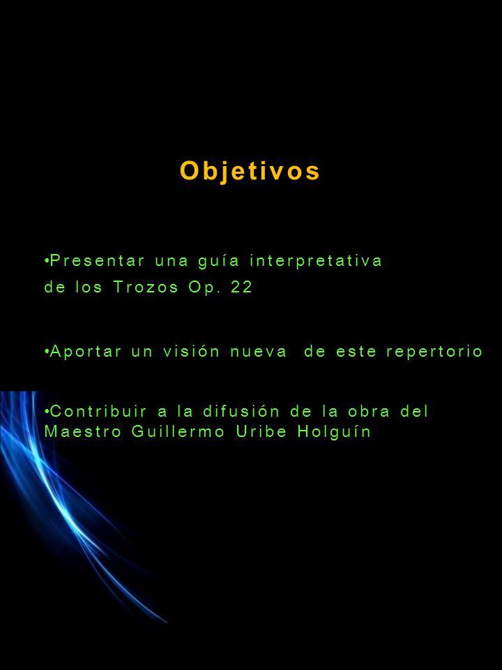 Objetivos Presentar una guía interpretativa de los Trozos Op.