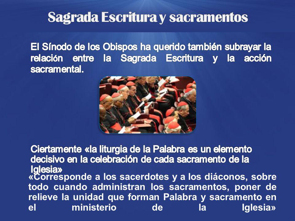 «Corresponde a los sacerdotes y a los diáconos, sobre todo cuando administran los sacramentos, poner de relieve la unidad que forman Palabra y sacramento en el ministerio de la Iglesia»
