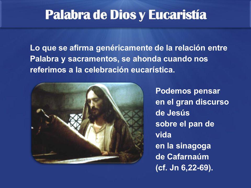 Lo que se afirma genéricamente de la relación entre Palabra y sacramentos, se ahonda cuando nos referimos a la celebración eucarística.