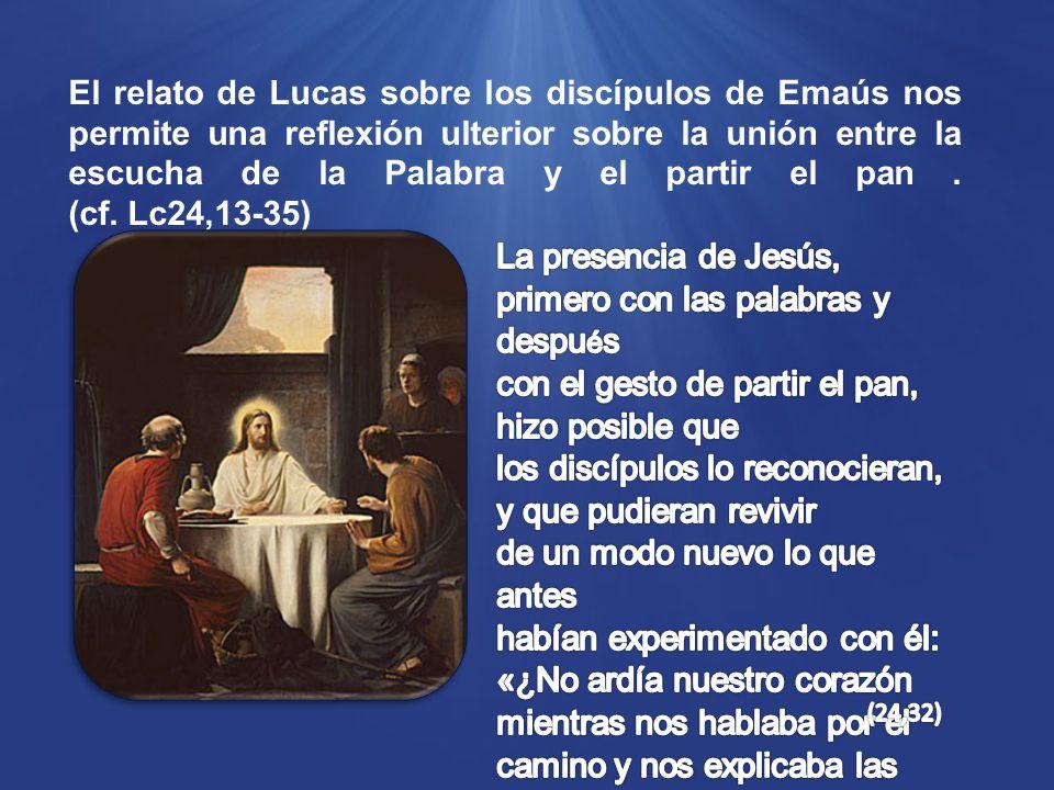 El relato de Lucas sobre los discípulos de Emaús nos permite una reflexión ulterior sobre la unión entre la escucha de la Palabra y el partir el pan.