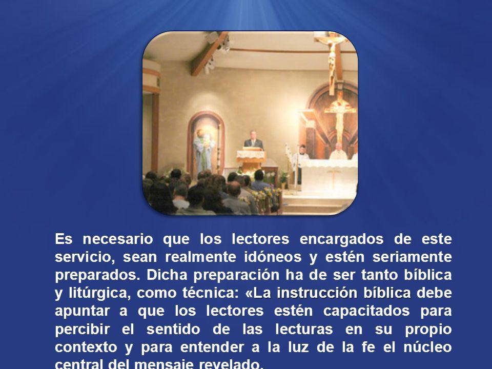 La instrucción bíblica Es necesario que los lectores encargados de este servicio, sean realmente idóneos y estén seriamente preparados.