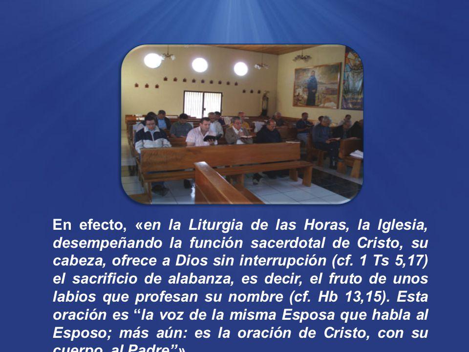 En efecto, «en la Liturgia de las Horas, la Iglesia, desempeñando la función sacerdotal de Cristo, su cabeza, ofrece a Dios sin interrupción (cf.