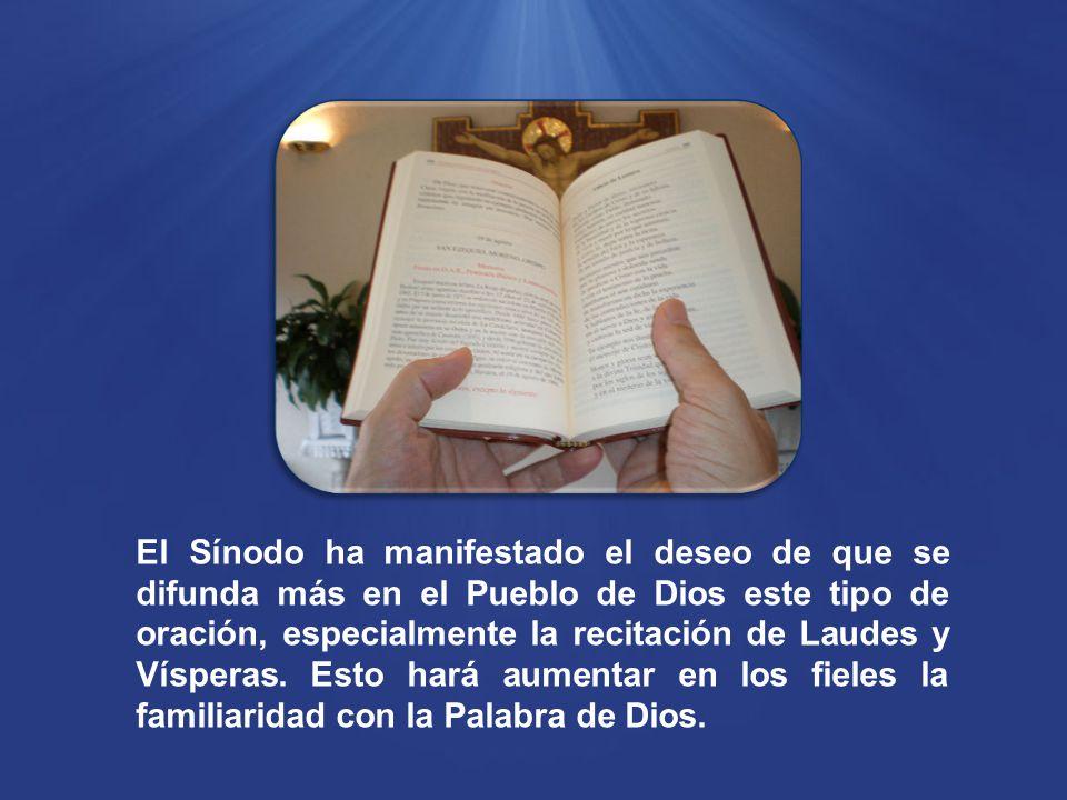 El Sínodo ha manifestado el deseo de que se difunda más en el Pueblo de Dios este tipo de oración, especialmente la recitación de Laudes y Vísperas.