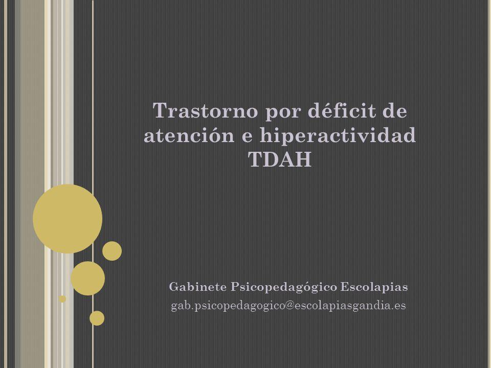 Trastorno por déficit de atención e hiperactividad TDAH Gabinete Psicopedagógico Escolapias gab.psicopedagogico@escolapiasgandia.es
