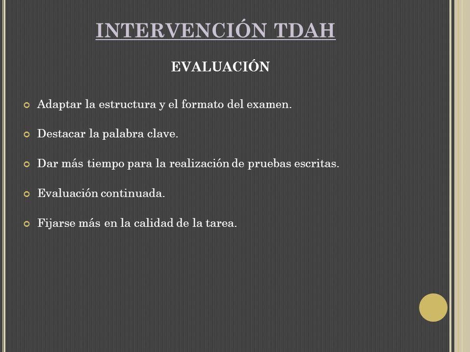 INTERVENCIÓN TDAH EVALUACIÓN Adaptar la estructura y el formato del examen.
