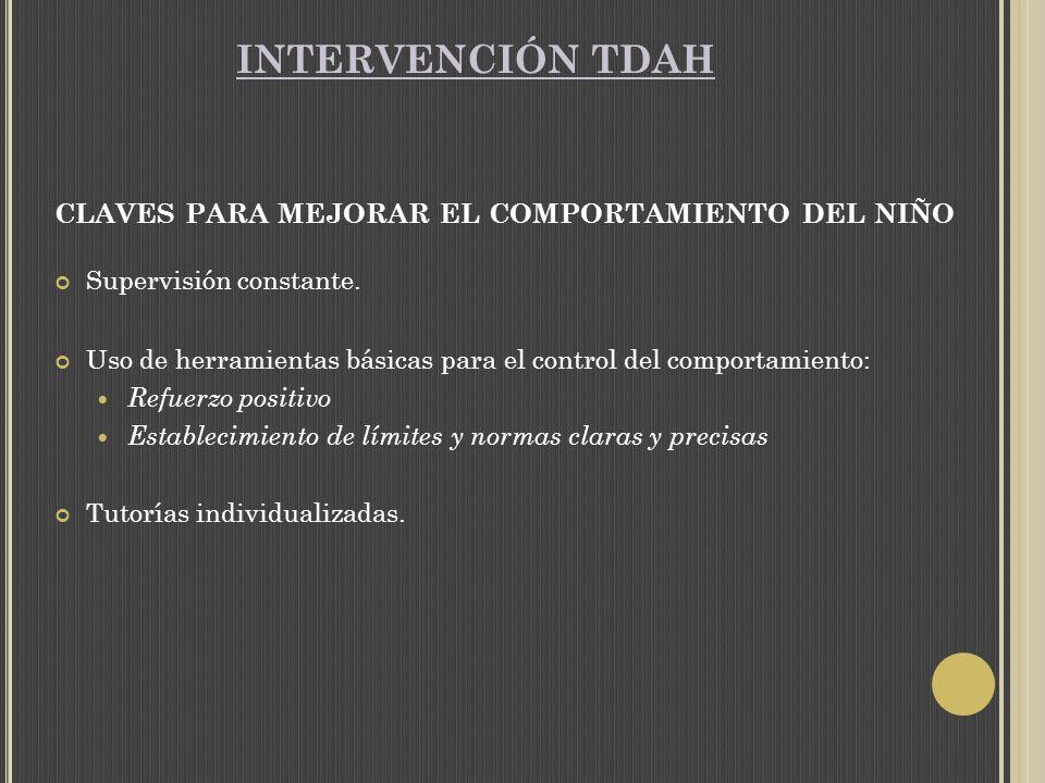 INTERVENCIÓN TDAH CLAVES PARA MEJORAR EL COMPORTAMIENTO DEL NIÑO Supervisión constante.